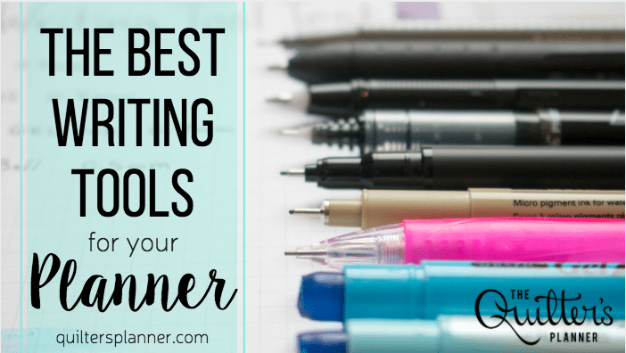 the best writing tools for your quilters planner