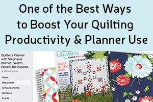 One of the Best Ways to Boost Your Quilting Productivity & Planner Use