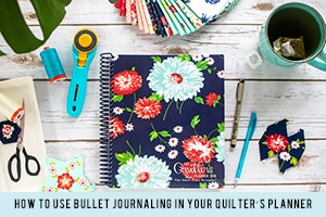 How to Use Bullet Journaling in Your Quilter's Planner