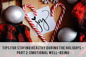 Tips for Staying Healthy During the Holidays Part 2: Emotional Well-Being