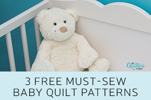 3 FREE Must-Sew Baby Quilt Patterns