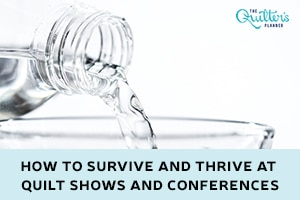 How to Survive and Thrive at Quilt Shows and Conferences